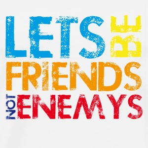 Lets be friends not enemys - Männer Premium T-Shirt