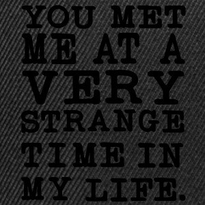 You Met me at a very Strange Time in my Life T-Shirts - Snapback Cap