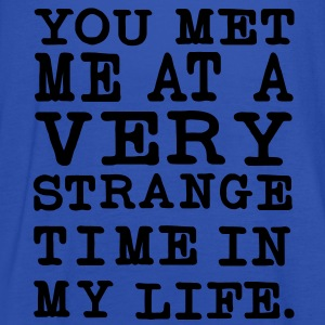 You Met me at a very Strange Time in my Life Pullover - Frauen Tank Top von Bella