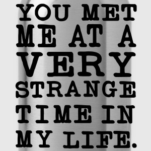 You Met me at a very Strange Time in my Life Pullover - Trinkflasche