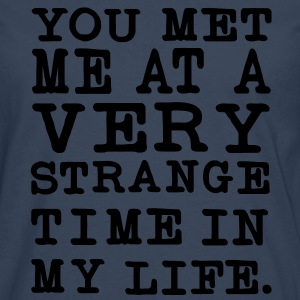 You Met me at a very Strange Time in my Life Pullover - Männer Premium Langarmshirt