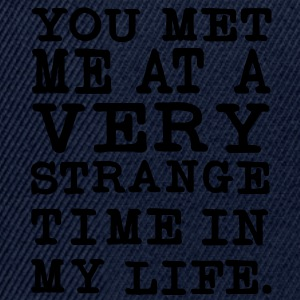You Met me at a very Strange Time in my Life Pullover - Snapback Cap