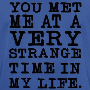 You Met me at a very Strange Time in my Life Pullover - Männer T-Shirt atmungsaktiv