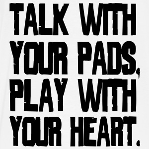 Talk With Your Pads, Play With Your Heart Bluzy - Koszulka męska Premium
