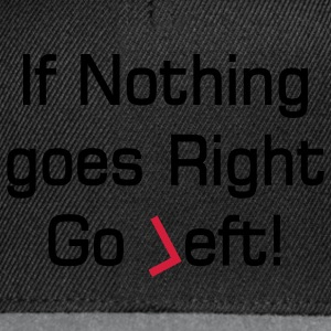 nothing goes right text T-shirts - Snapback cap