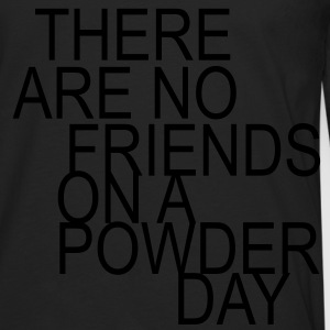 there are no friends on a powder day - Männer Premium Langarmshirt