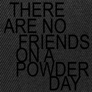 there are no friends on a powder day - Snapback Cap