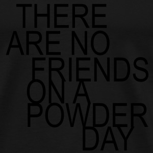 there are no friends on a powder day - Premium T-skjorte for menn