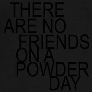 there are no friends on a powder day - Premium-T-shirt herr