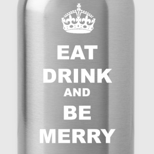 EAT DRINK AND BE MERRY - Water Bottle