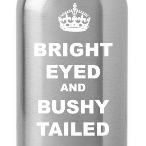 BRIGHT EYED AND BUSHY TAILED - Water Bottle