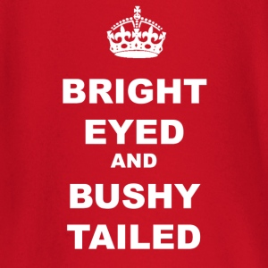 BRIGHT EYED AND BUSHY TAILED - Baby Long Sleeve T-Shirt