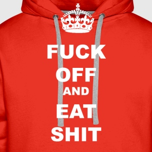 FUCK OFF AND EAT SHIT - Men's Premium Hoodie