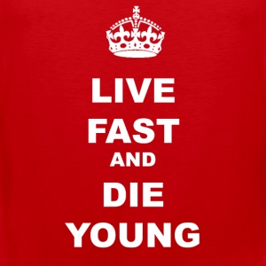 LIVE FAST AND DIE YOUNG - Men's Premium Tank Top