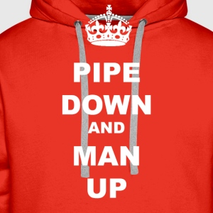 PIPE DOWN AND MAN UP - Men's Premium Hoodie