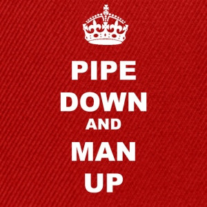 PIPE DOWN AND MAN UP - Snapback Cap