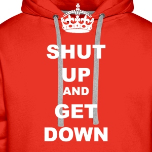 SHUT UP AND GET DOWN - Men's Premium Hoodie