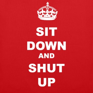 SIT DOWN AND SHUT UP - Tote Bag