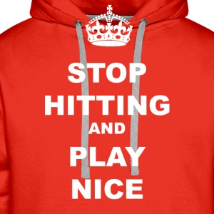 STOP HITTING AND PLAY NICE - Men's Premium Hoodie
