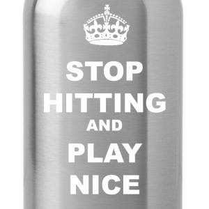 STOP HITTING AND PLAY NICE - Water Bottle