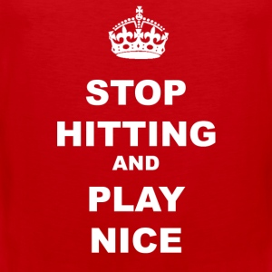 STOP HITTING AND PLAY NICE - Men's Premium Tank Top