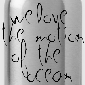 we love the motion of the ocean - Trinkflasche
