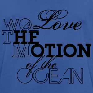 we love the motion of the ocean - Männer T-Shirt atmungsaktiv