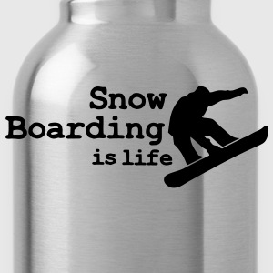 Snow boarding is life with snowboarding Vestes - Gourde