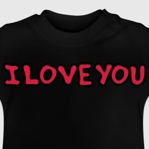 I LOVE YOU - St Valentine's Day - Gift Kids' Shirts - Baby T-Shirt
