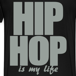 hip hop is my life Hoodies & Sweatshirts - Men's Premium T-Shirt