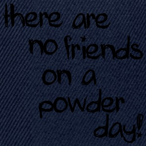 There are no friends on a powder day! Hoodies & Sweatshirts - Snapback Cap
