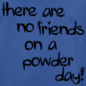 There are no friends on a powder day! Hoodies & Sweatshirts - Men's Breathable T-Shirt