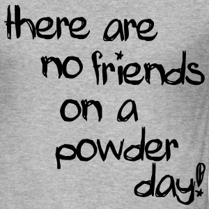 There are no friends on a powder day! Sweaters - slim fit T-shirt