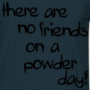 There are no friends on a powder day! Hoodies & Sweatshirts - Men's T-Shirt
