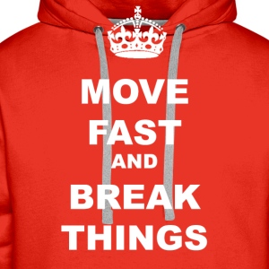MOVE FAST AND BREAK THINGS T-Shirts - Men's Premium Hoodie