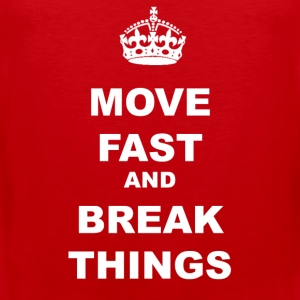 MOVE FAST AND BREAK THINGS T-Shirts - Men's Premium Tank Top