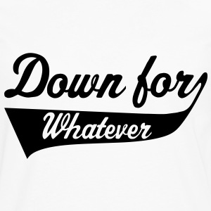 Down For Whatever T-shirt - Maglietta Premium a manica lunga da uomo