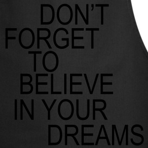 Don't forget to believe in your dreams... Kinder shirts - Keukenschort