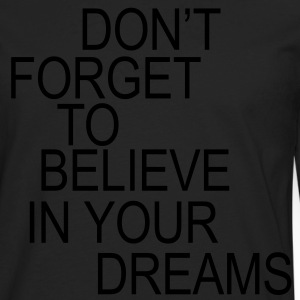 Don't forget to believe in your dreams... Kinder shirts - Mannen Premium shirt met lange mouwen