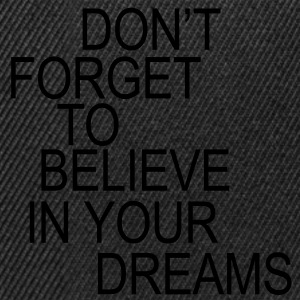 Don't forget to believe in your dreams... Barneskjorter - Snapback-caps
