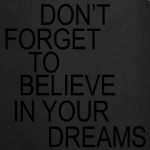 Don't forget to believe in your dreams... T-paidat - Esiliina
