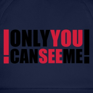 only you can see me :-: - Baseballcap