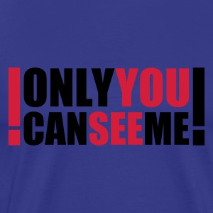 only you can see me :-: - Mannen Premium T-shirt