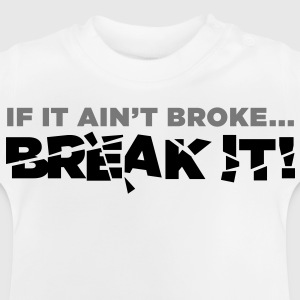 If It Aint Broke 2 (2c) Kinder shirts - Baby T-shirt