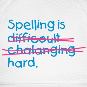 Spelling Is Hard 2 (2c)++ T-Shirts - Baseball Cap
