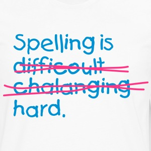 Spelling Is Hard 2 (2c)++ T-Shirts - Men's Premium Longsleeve Shirt