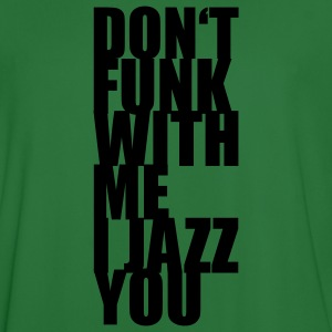 Don't funk with me i jazz you Pullover - Männer Fußball-Trikot