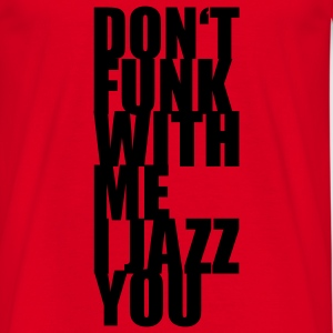 Don't funk with me i jazz you Taschen - Männer T-Shirt