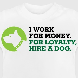 I Work For Money 3 (dd)++ Kinder shirts - Baby T-shirt