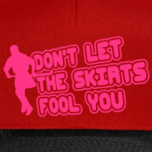 Don't Let The Skirts Fool You T-Shirts - Snapback Cap